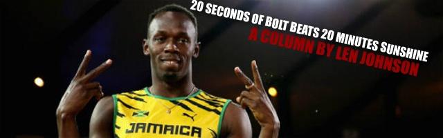 20 seconds of bolt beats 20 minutes sunshine: By Len Johnson
