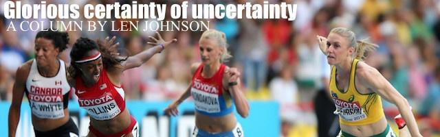 Glorious certainty of uncertainty: A Column By Len Johnson