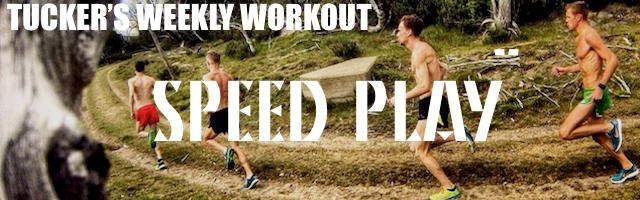 Tuckers Weekly Workout: Speed Play